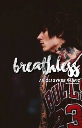 502b865bf0fd Breathless (An Oli Sykes fanfic) - This Is What Makes Us Girls - Wattpad