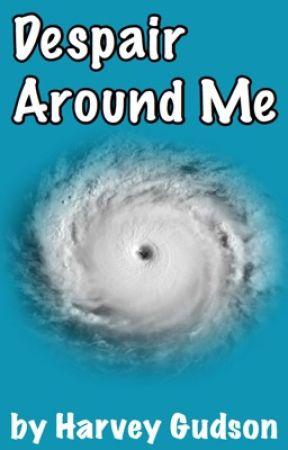 Despair Around Me by harveygudson