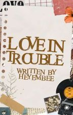 Love In Trouble by heyembee