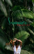 The Summer Vacation [COMPLETED] •jvo mfz  by onlyjvo