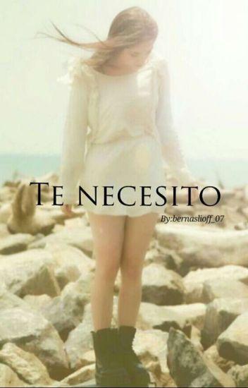 Te necesito (Aguslina) [TERMINADA]