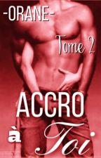 Accro à Toi~Tome 2 by -Orane-