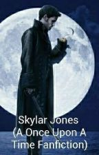 Skylar Jones (A Once Upon A Time Fanfiction) by -_ariadne_-