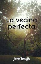 La vecina perfecta by jennifercjh
