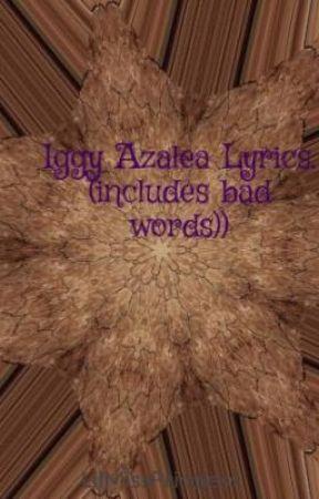 Iggy Azalea Lyrics  (includes bad words)) - Last song - Wattpad