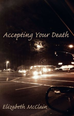 Accepting Your Death (flash fiction) by lizzyhopefaith