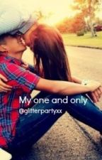 My one and only (ON HOLD TILL LATER NOTICE) by glitterpartyxx