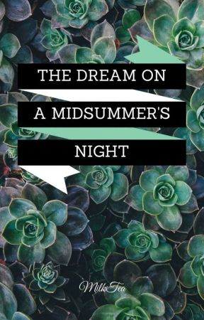 The Dream On A Midsummer's Night by PleasantlyTinyTea