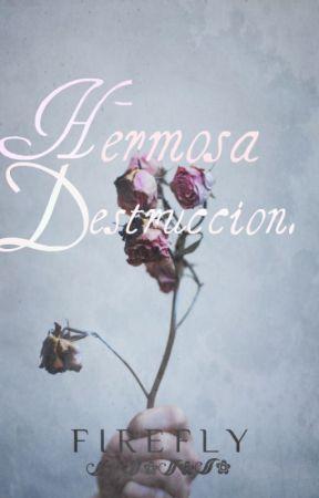 Hermosa Destrucción. by FireFly020