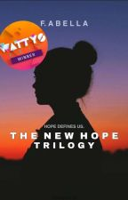 The New Hope Trilogy Story (#wattys2017 Winner) by Kuro_Tamashi13