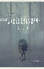 Des adolescents...ordinaires ? Tome 2 by karourounne