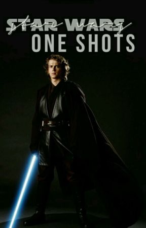Star Wars One Shots by -organa-