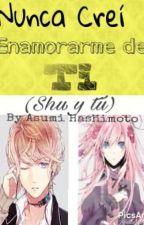 Nunca Crei Enamorarme De Ti (Shu y tu) by AsumiNeko345