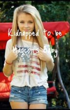 Kidnapped to be Magcon's Baby  by alien5saucer