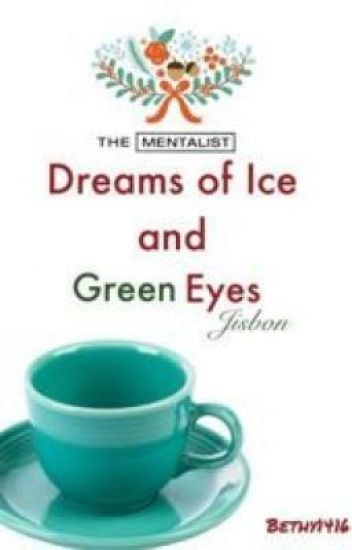 Dreams of Ice and Green Eyes-The Mentalist