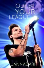 Out of Your League (Louis Tomlinson Fanfic) by JannaDarf