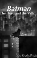 Batman: The Hero and The Villain (Book 1){#WATTYS2017} (COMPLETED)  by nerdsofbooks