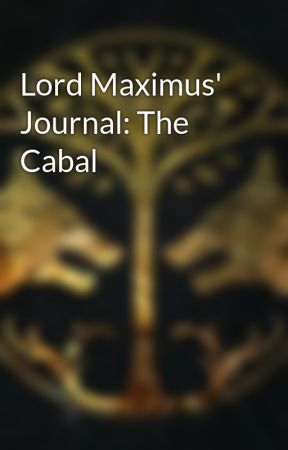 Lord Maximus' Journal: The Cabal by IronLords