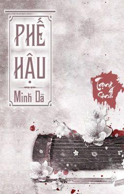 Đọc truyện [Bach Hop - EDIT] Phế Hậu (Quyển Thượng) - Minh Dã