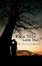 When This Love End? by DaudRamdhan