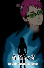 Alike? [ The disastrous life of saiki k. ]  Kusou saiki x reader by duckbutted_sasugay
