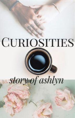 curiosities. by StoryofAshlyn