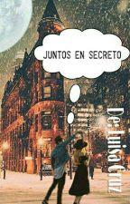 Juntos En Secreto by luisamariacruzf