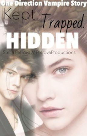 Kept. Trapped. Hidden. | One Direction Vampires | by PetrovaProductions