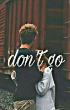 Don't Go by CarenAlexandra