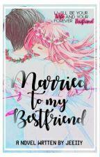 Married To My Bestfriend by Jeeiiy