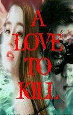 A Love To Kill by Dyosaleciously