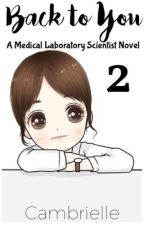 Back To You : A Medical Laboratory Scientist Novel 2 by Cambrielle