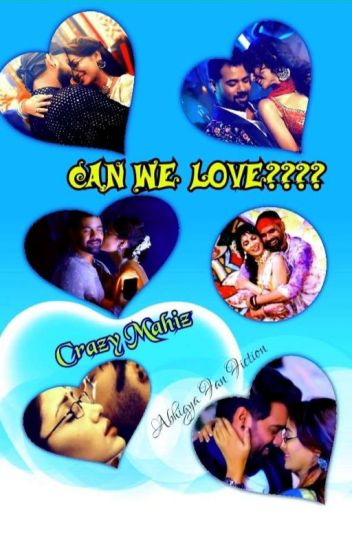 CAN WE LOVE??? - Abhigya FF By CrazyMahiz.. (Completed)
