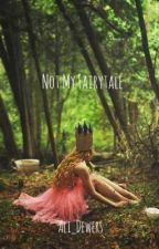 Not My Fairytale *Currently Rewriting* by alidewers