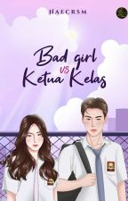 Bad Girl Vs Ketua Kelas by rsmaaa09_