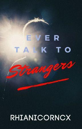 Ever Talk to Strangers by Rhianicorncx