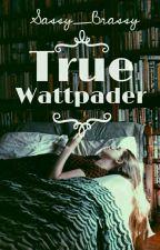 True Wattpader by Sassy_Brassy