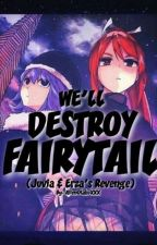 We'll destroy FAIRYTAIL!( Juvia and Erza's revenge)  by Bbianca18