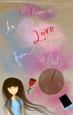 An I LOVE YOU from the Past (#Wattys2017) by MYCAsophie13