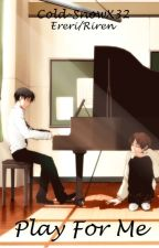 Play For Me (Ereri/Riren) by Cold-SnowX32