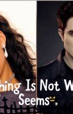 Everything Is Not What It Seems (an Edward Cullen love story) by SerenaChintalapati