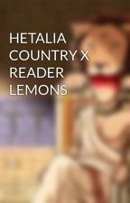 HETALIA COUNTRY X READER LEMONS by FrostFromFairyTail