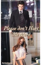 Please don't Hurt Me More by xhyojinparkx