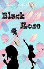 Black Rose by Cheaterosyevangoals