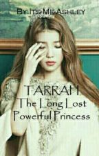 Tarrah-The long lost powerful princess by Its-Me-Ashleyy