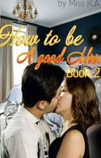 How To Be A Good MRS.(Book 2 PGR) by lovekiss_24