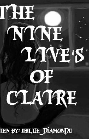 The Nine Lives Of Claire by 11blue_diamond11