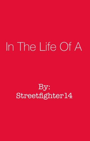 In the life of A by Streetfighter14
