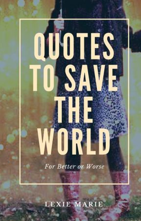 Quotes To Save The World by l3x1c0n28