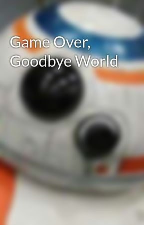 Game Over, Goodbye World by EugeneFong1